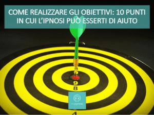 Come realizzare gli obiettivi: 10 punti in cui l'ipnosi può esserti di aiuto 1