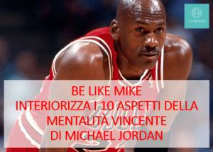 Be like Mike - Interiorizza i 10 aspetti della mentalità vincente di Michael Jordan 1